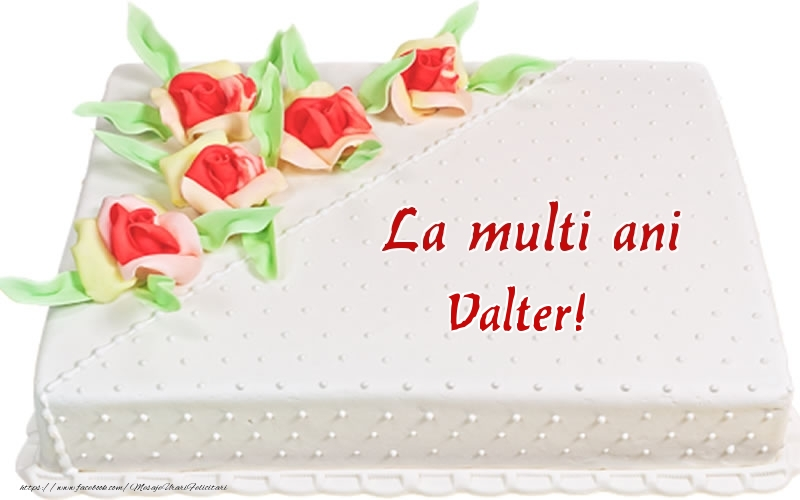 Felicitari de zi de nastere - La multi ani Valter! - Tort