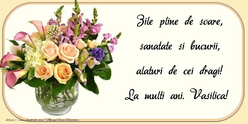 Felicitari de zi de nastere - Zile pline de soare, sanatate si bucurii, alaturi de cei dragi! Vasilica