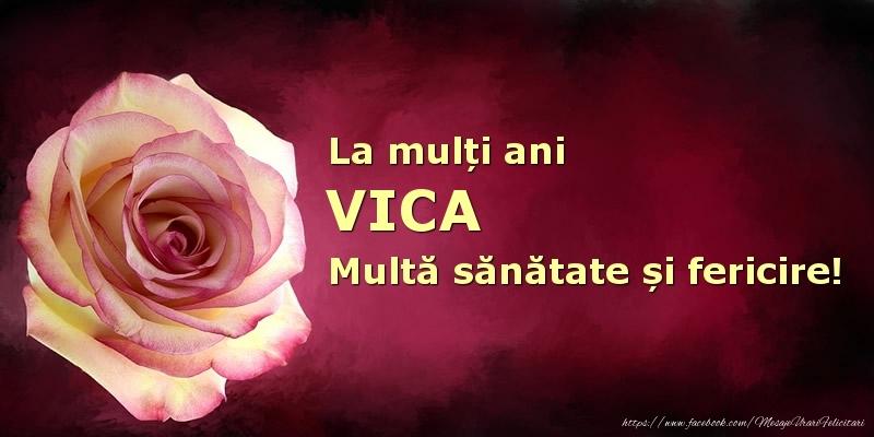 Felicitari de zi de nastere - La mulți ani Vica! Multă sănătate și fericire!