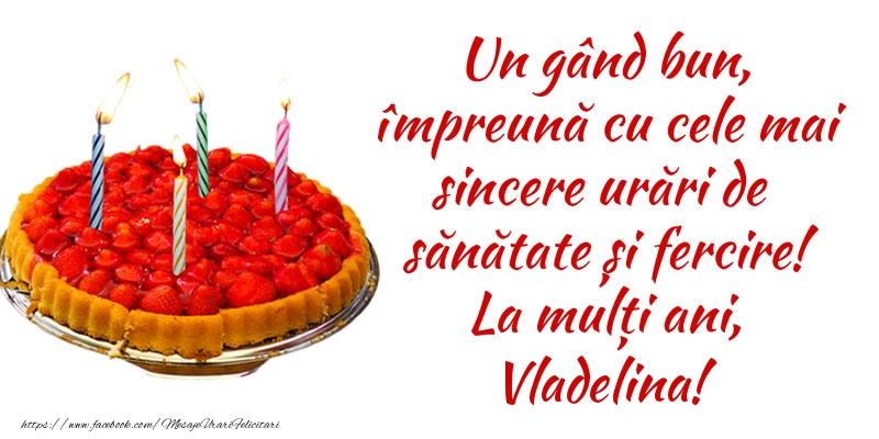 Felicitari de zi de nastere - Un gând bun, împreună cu cele mai sincere urări de sănătate și fercire! La mulți ani, Vladelina!
