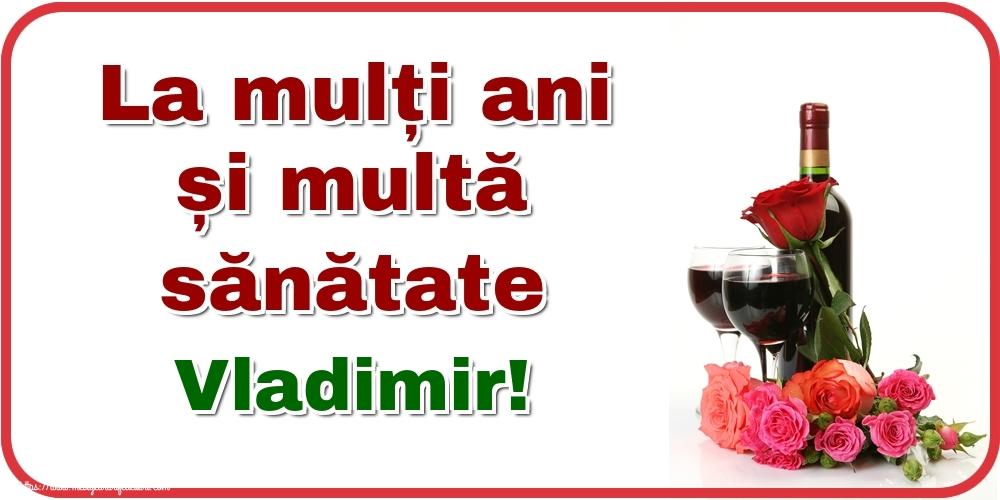 Felicitari de zi de nastere - La mulți ani și multă sănătate Vladimir!
