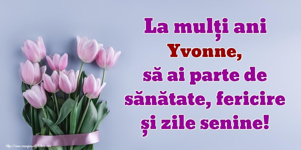 Felicitari de zi de nastere - La mulți ani Yvonne, să ai parte de sănătate, fericire și zile senine!