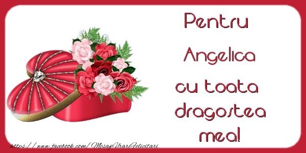 Felicitari Ziua indragostitilor - Pentru Angelica cu toata  dragostea mea!