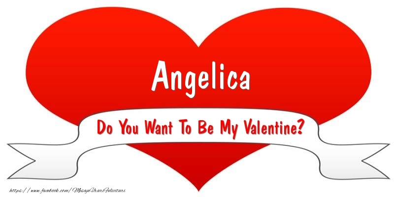 Felicitari Ziua indragostitilor - Angelica Do You Want To Be My Valentine?