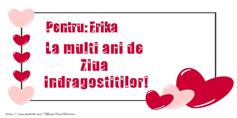 Felicitari Ziua indragostitilor - Pentru: Erika La multi ani de Ziua Indragostitilor!