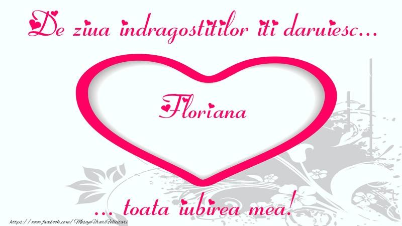 Felicitari Ziua indragostitilor - Pentru Floriana: De ziua indragostitilor iti daruiesc toata iubirea mea!