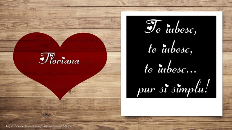 Felicitari Ziua indragostitilor - Floriana Te iubesc, te iubesc, te iubesc... pur si simplu!