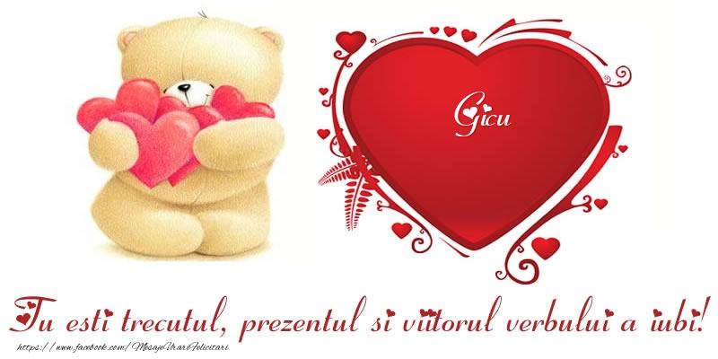 Felicitari Ziua indragostitilor - Numele Gicu in inima: Tu esti trecutul, prezentul si viitorul verbului a iubi!