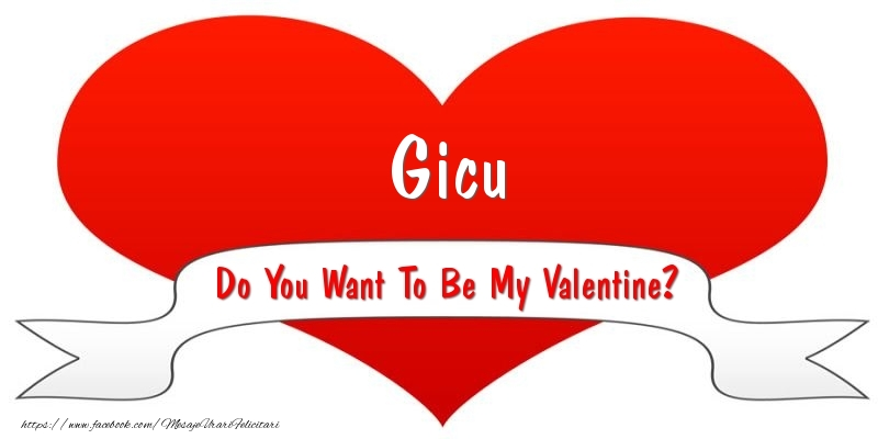 Felicitari Ziua indragostitilor - Gicu Do You Want To Be My Valentine?
