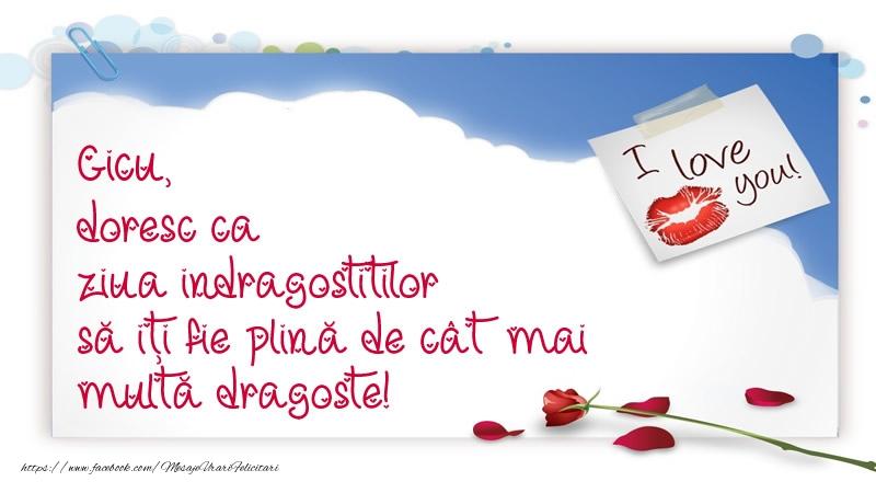Felicitari Ziua indragostitilor - Gicu, doresc ca ziua indragostitilor să iți fie plină de cât mai multă dragoste!