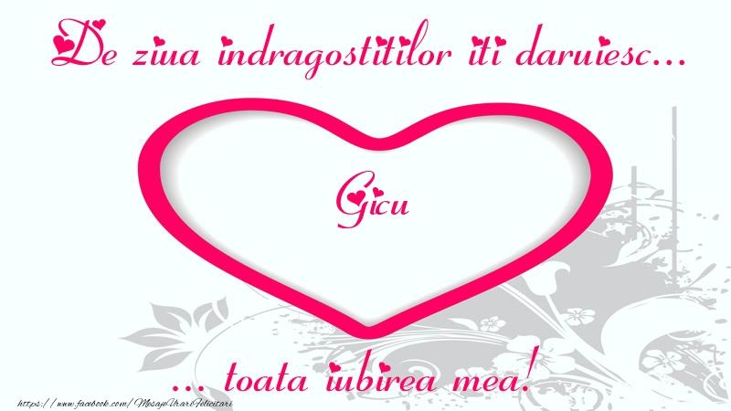 Felicitari Ziua indragostitilor - Pentru Gicu: De ziua indragostitilor iti daruiesc toata iubirea mea!