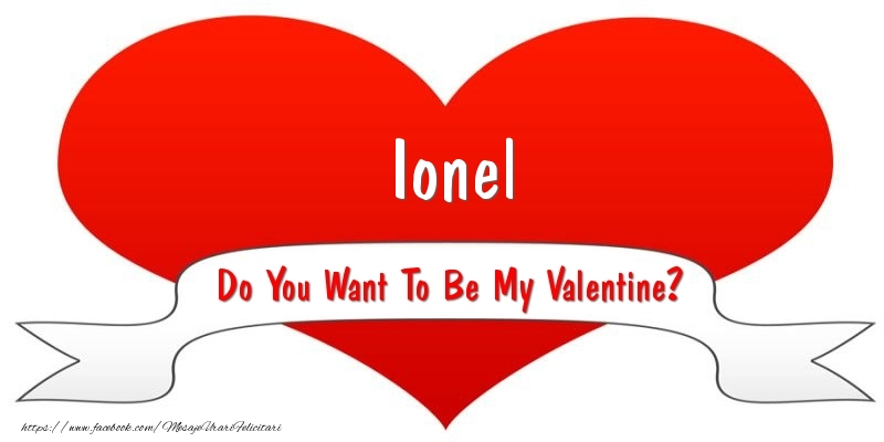 Felicitari Ziua indragostitilor - Ionel Do You Want To Be My Valentine?