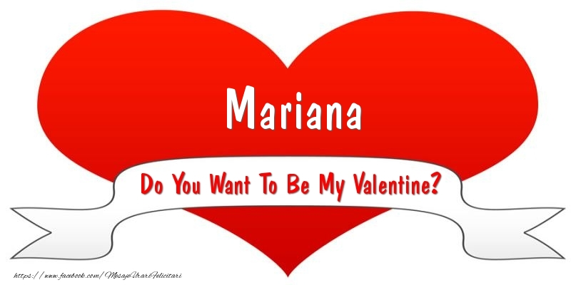 Felicitari Ziua indragostitilor - Mariana Do You Want To Be My Valentine?