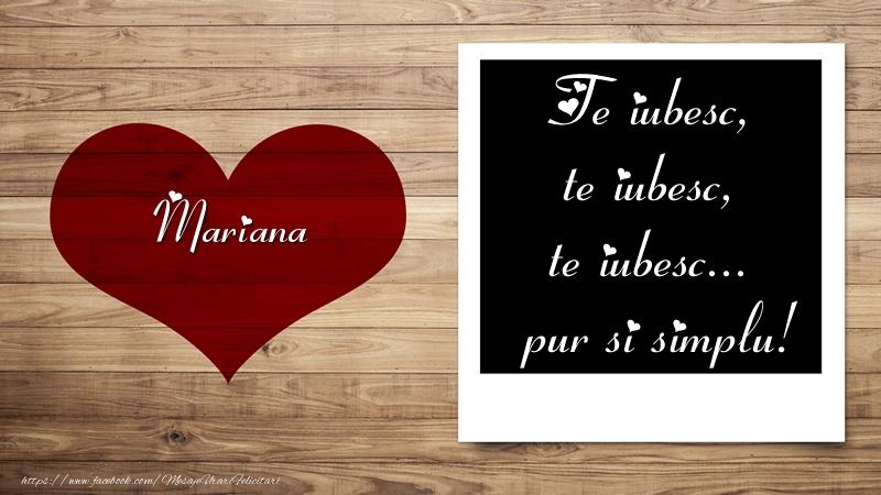 Felicitari Ziua indragostitilor - Mariana Te iubesc, te iubesc, te iubesc... pur si simplu!
