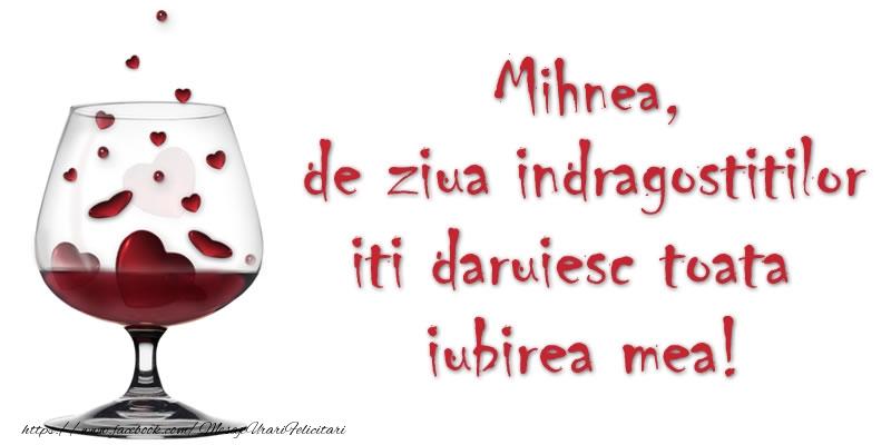 Felicitari Ziua indragostitilor - Mihnea de ziua indragostitilor iti daruiesc toata iubirea mea!