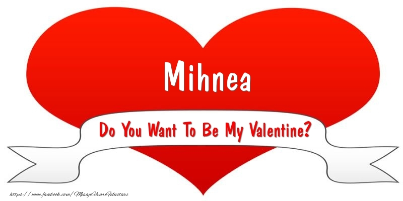 Felicitari Ziua indragostitilor - Mihnea Do You Want To Be My Valentine?