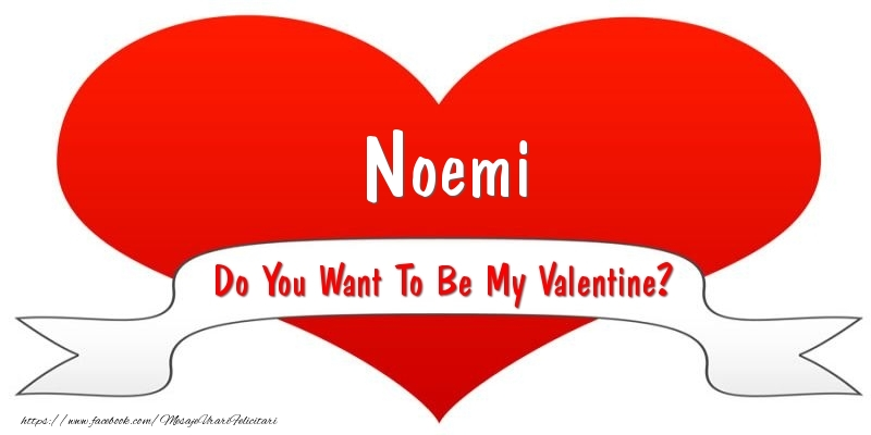 Felicitari Ziua indragostitilor - Noemi Do You Want To Be My Valentine?
