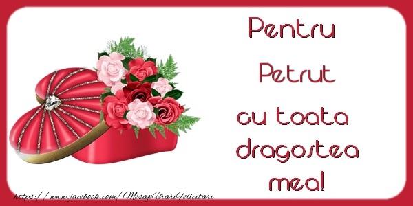 Felicitari Ziua indragostitilor - Pentru Petrut cu toata  dragostea mea!