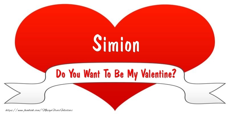 Felicitari Ziua indragostitilor - Simion Do You Want To Be My Valentine?