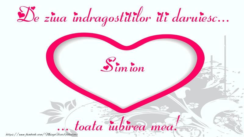 Felicitari Ziua indragostitilor - Pentru Simion: De ziua indragostitilor iti daruiesc toata iubirea mea!