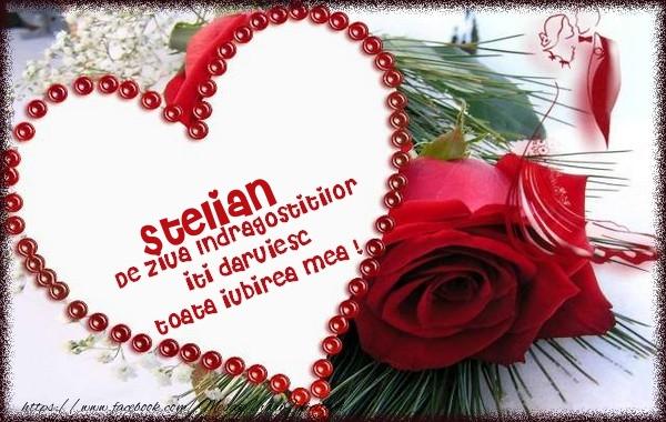 Felicitari Ziua indragostitilor - Stelian de ziua Indragostitilor  iti daruiesc  toata iubirea mea !