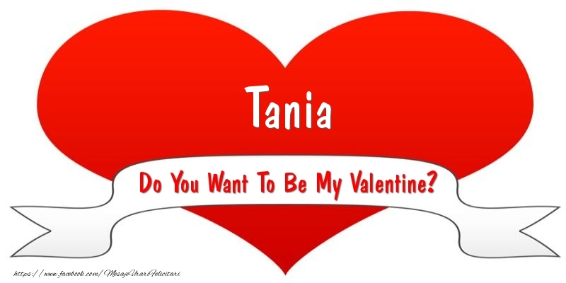 Felicitari Ziua indragostitilor - Tania Do You Want To Be My Valentine?