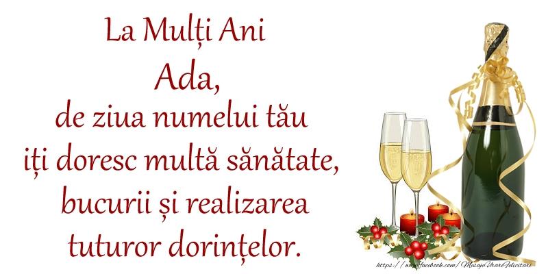 Felicitari de Ziua Numelui - La Mulți Ani Ada, de ziua numelui tău iți doresc multă sănătate, bucurii și realizarea tuturor dorințelor.