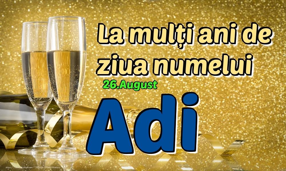 Felicitari de Ziua Numelui - 26.August - La mulți ani de ziua numelui Adi!