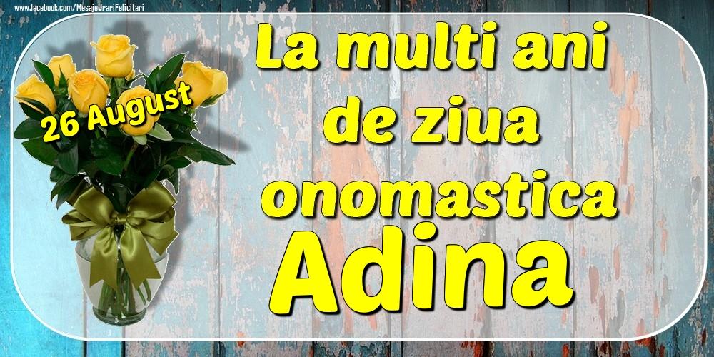 Felicitari de Ziua Numelui - 26 August - La mulți ani de ziua onomastică Adina