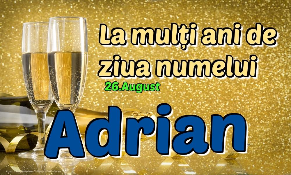 Felicitari de Ziua Numelui - 26.August - La mulți ani de ziua numelui Adrian!
