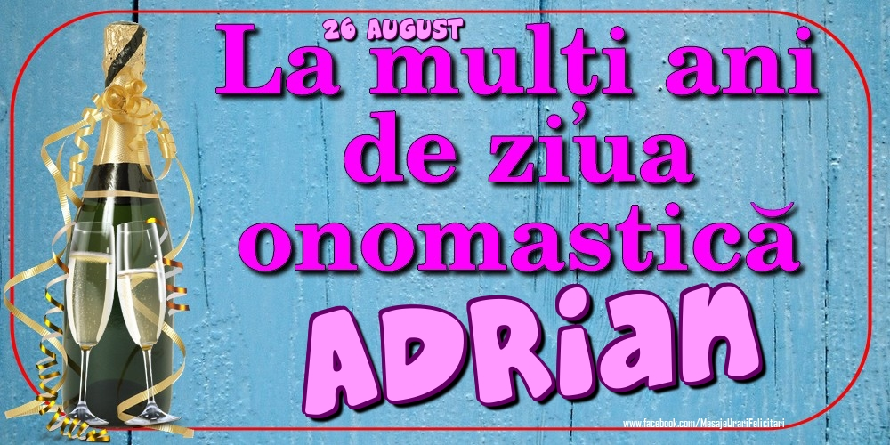Felicitari de Ziua Numelui - 26 August - La mulți ani de ziua onomastică Adrian