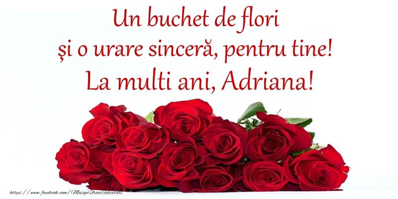 Felicitari de Ziua Numelui - Un buchet de flori si o urare sincera, pentru tine! La multi ani, Adriana!