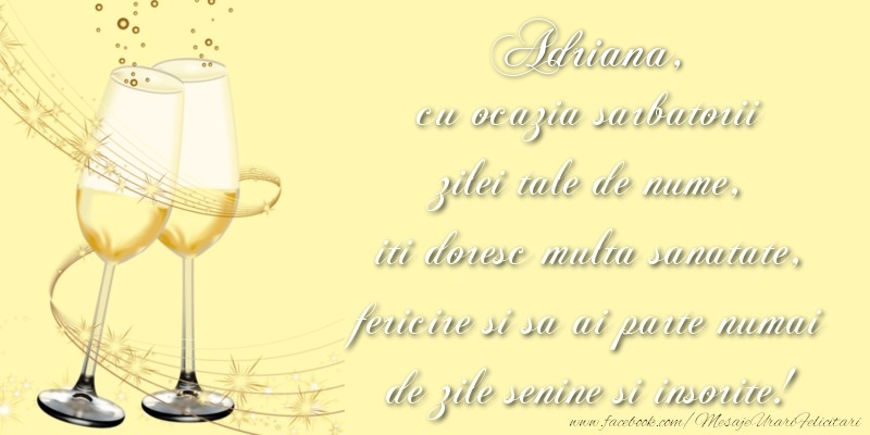 Felicitari de Ziua Numelui - Adriana cu ocazia sarbatorii zilei tale de nume, iti doresc multa sanatate, fericire si sa ai parte numai de zile senine si insorite!