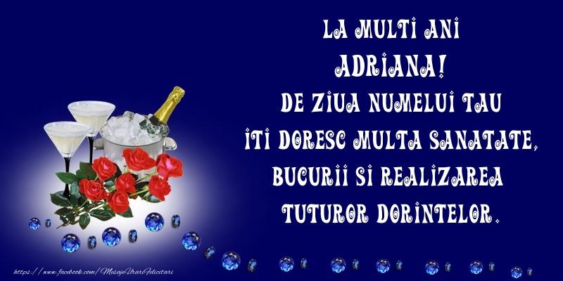Felicitari de Ziua Numelui - La Multi Ani Adriana, de ziua numelui tau iti doresc multa sanatate, bucurii si realizarea tuturor dorintelor.