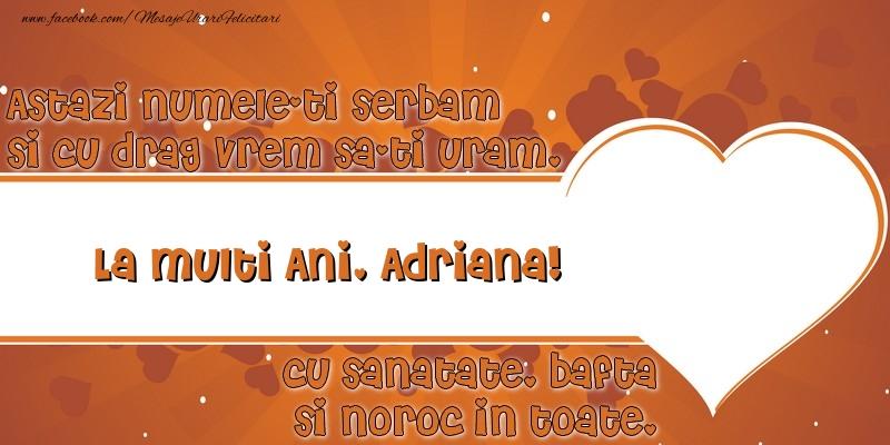 Felicitari de Ziua Numelui - Astazi numele-ti serbam si cu drag vrem sa-ti uram, La multi ani Adriana cu sanatate, bafta si noroc in toate.