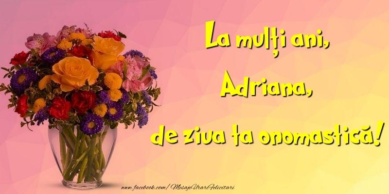 Felicitari de Ziua Numelui - La mulți ani, de ziua ta onomastică! Adriana