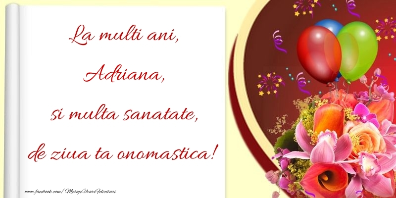 Felicitari de Ziua Numelui - La multi ani, si multa sanatate, de ziua ta onomastica! Adriana