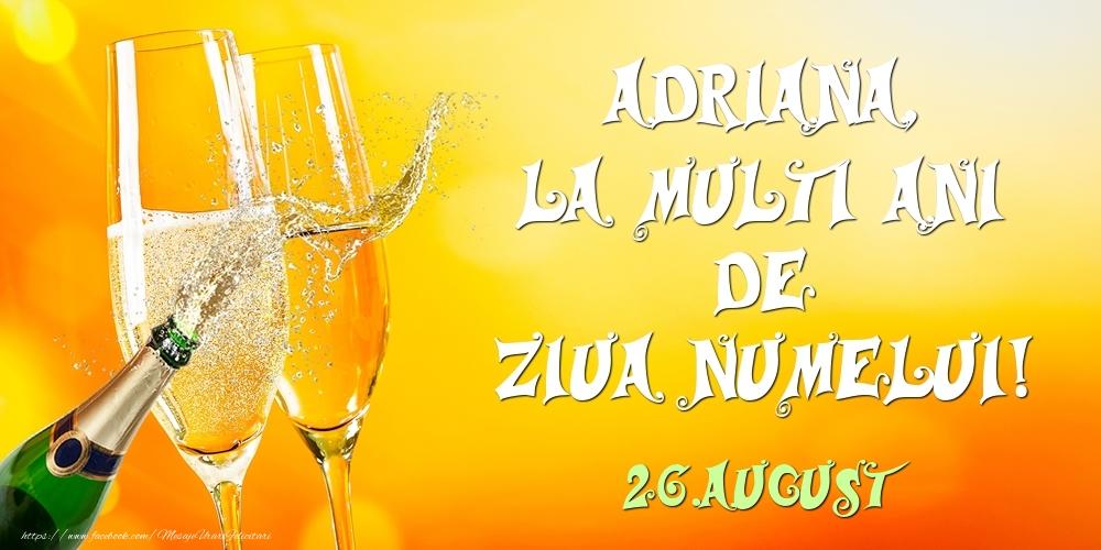 Felicitari de Ziua Numelui - Adriana, la multi ani de ziua numelui! 26.August