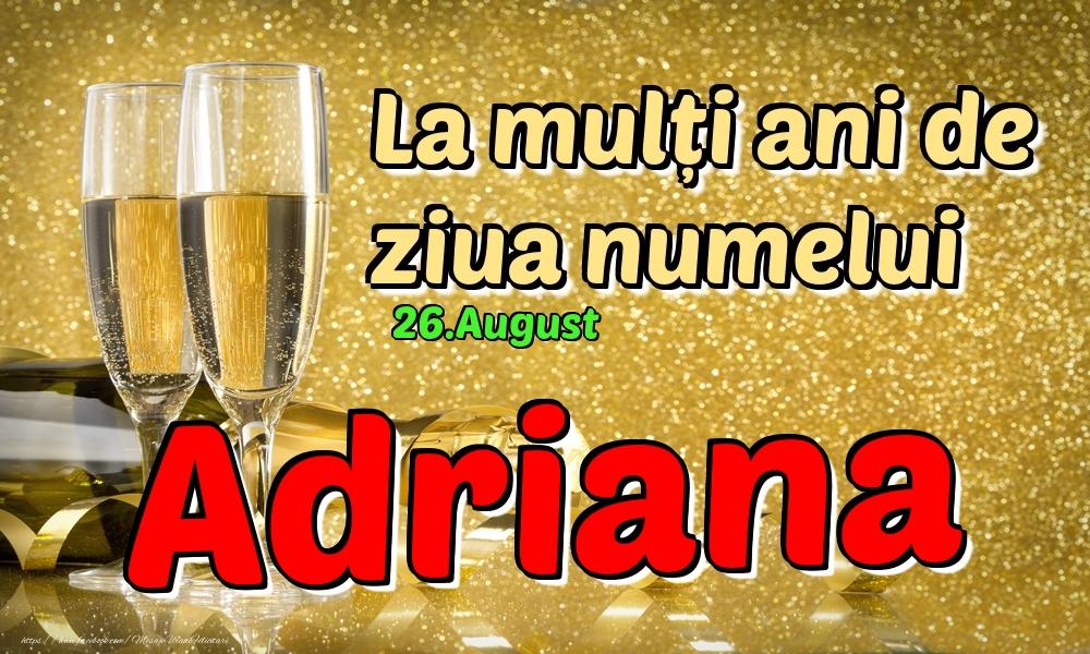 Felicitari de Ziua Numelui - 26.August - La mulți ani de ziua numelui Adriana!