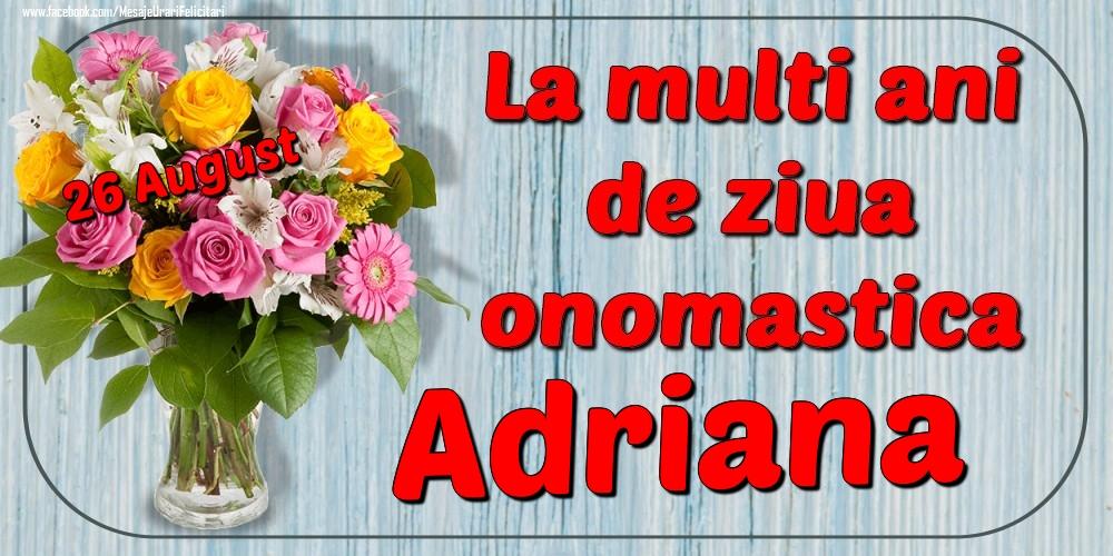 Felicitari de Ziua Numelui - 26 August - La mulți ani de ziua onomastică Adriana