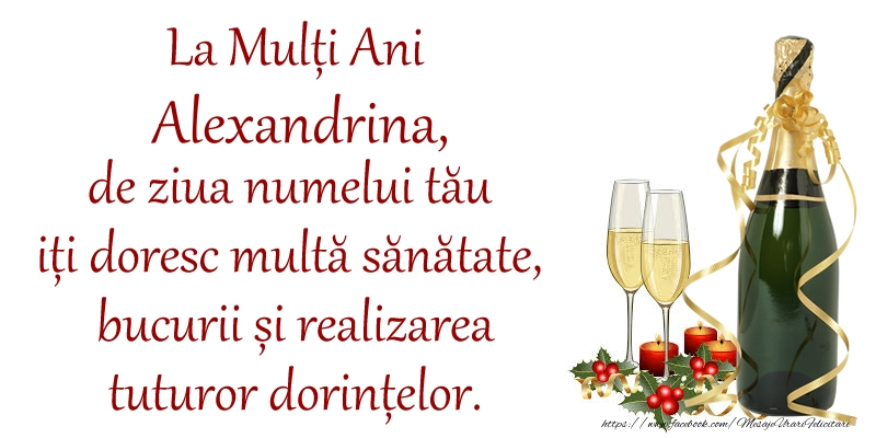 Felicitari de Ziua Numelui - La Mulți Ani Alexandrina, de ziua numelui tău iți doresc multă sănătate, bucurii și realizarea tuturor dorințelor.