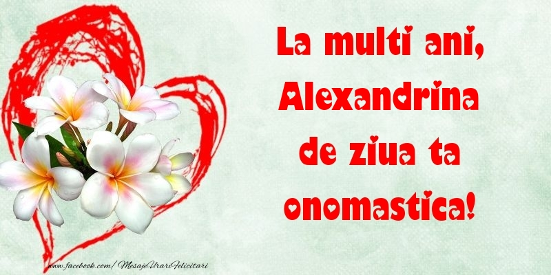 Felicitari de Ziua Numelui - La multi ani, de ziua ta onomastica! Alexandrina