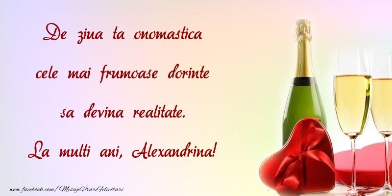 Felicitari de Ziua Numelui - De ziua ta onomastica cele mai frumoase dorinte sa devina realitate. Alexandrina