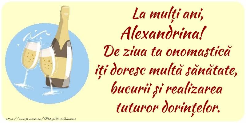 Felicitari de Ziua Numelui - La mulți ani, Alexandrina! De ziua ta onomastică iți doresc multă sănătate, bucurii și realizarea tuturor dorințelor.