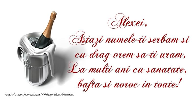 Felicitari de Ziua Numelui - Alexei Astazi numele-ti serbam si cu drag vrem sa-ti uram, La multi ani cu sanatate, bafta si noroc in toate.