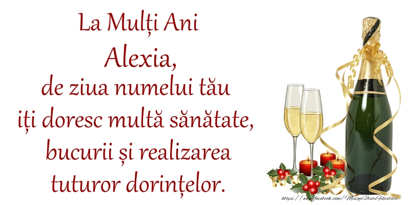 Felicitari de Ziua Numelui - La Mulți Ani Alexia, de ziua numelui tău iți doresc multă sănătate, bucurii și realizarea tuturor dorințelor.