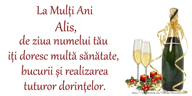 Felicitari de Ziua Numelui - La Mulți Ani Alis, de ziua numelui tău iți doresc multă sănătate, bucurii și realizarea tuturor dorințelor.