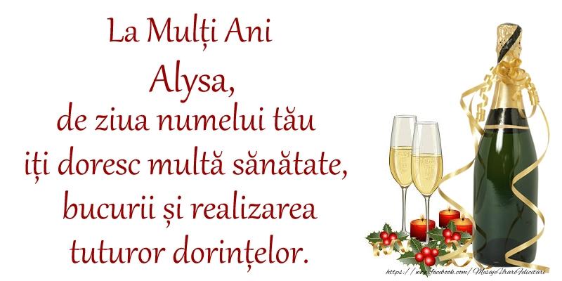 Felicitari de Ziua Numelui - La Mulți Ani Alysa, de ziua numelui tău iți doresc multă sănătate, bucurii și realizarea tuturor dorințelor.