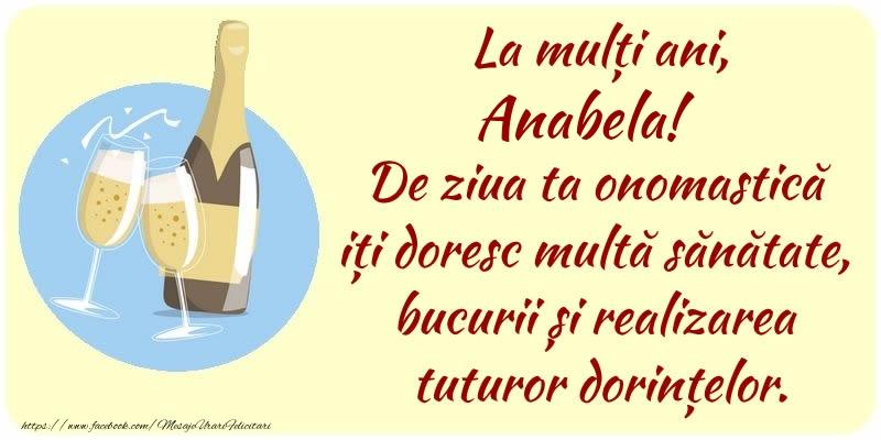 Felicitari de Ziua Numelui - La mulți ani, Anabela! De ziua ta onomastică iți doresc multă sănătate, bucurii și realizarea tuturor dorințelor.
