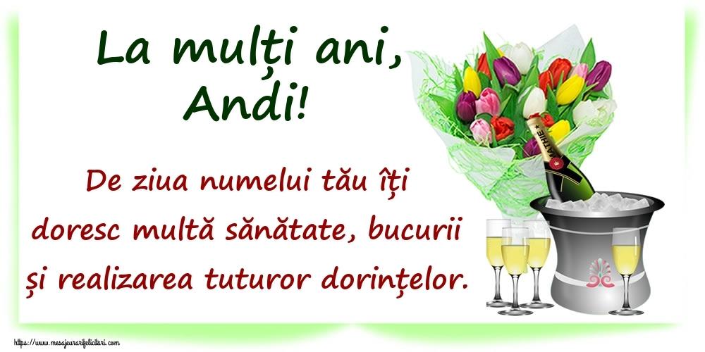 Felicitari de Ziua Numelui - La mulți ani, Andi! De ziua numelui tău îți doresc multă sănătate, bucurii și realizarea tuturor dorințelor.
